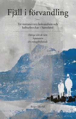 Ny bok: Fjäll i förvandling - tre romaner om kolonialism i sameland