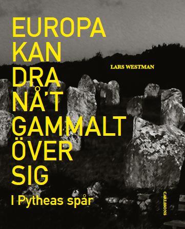 Europa kan dra nåt gammalt över sig. I Pytheas spår. Ny bok!