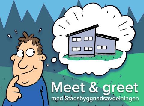 Meet & Greet − För dig  som går i byggtankar