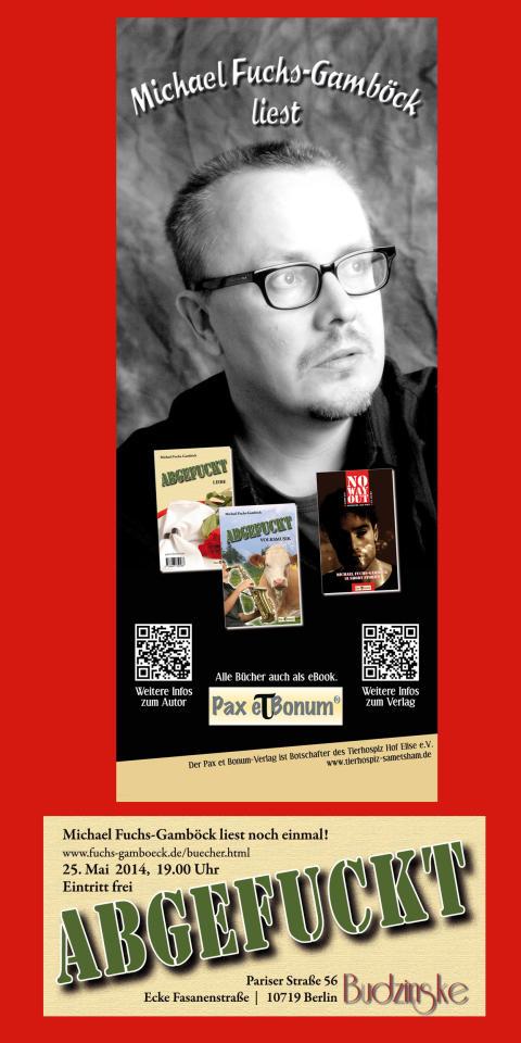 """Pax et Bonum Verlagsautor Michael Fuchs-Gamböck liest aus seinem neuesten Buch """"Abgefuckt"""" im BUDZINSKE Berlin am 25.Mai 2014/19 Uhr"""