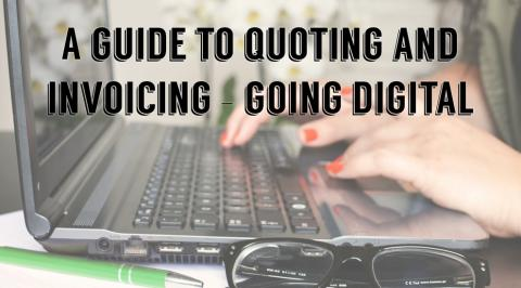 A guide to quoting and invoicing – going digital