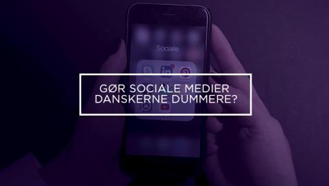 Gør sociale medier danskerne dummere?