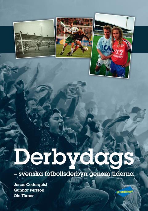 Derbydags - Svenska Fotbollsderbyn genom tiderna. Äntligen släpps boken