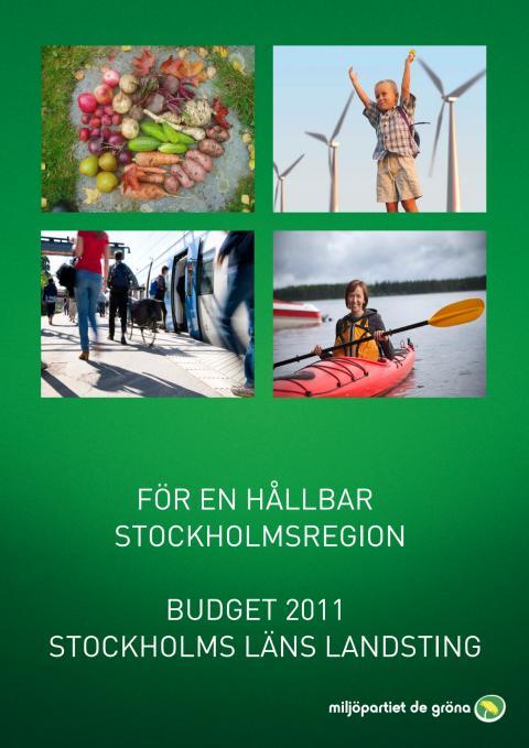"""Miljöpartiets landstingsbudget 2011 """"För en hållbar Stockholmsregion"""""""