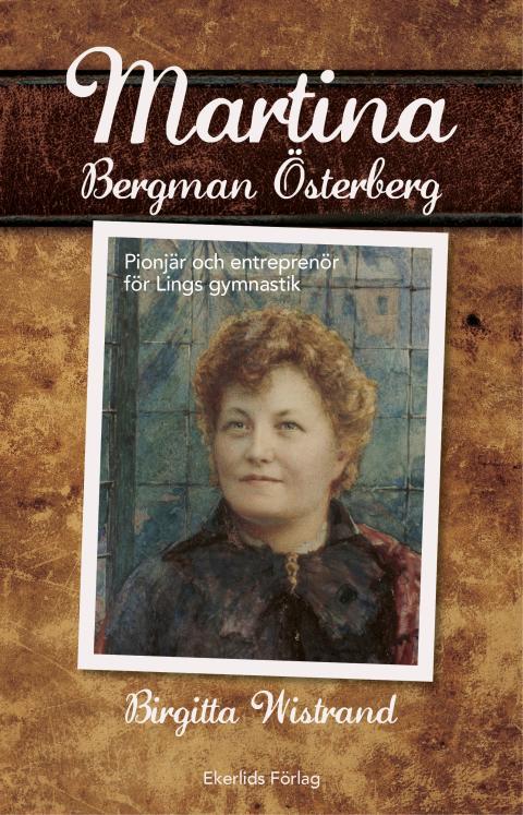 Omslag till boken Martina Begman Östeberg - svenskan som satte Linggymnastiken på världskartan