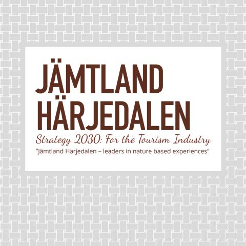 Strategy 2030: For the Tourism Industry in Jämtland Härjedalen