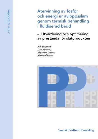 SVU-rapport 2012-10: Återvinning av fosfor och energi ur avloppsslam genom termisk behandling i fluidiserad bädd – Utvärdering och optimering av prestanda för slutprodukten