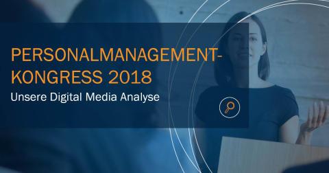 Unsere Digital Media Analyse zum Personalmanagementkongress 2018
