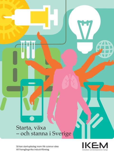 Starta, växa och stanna i Sverige - Så kan startupbolag inom life science växa ti ll framgångsrika industriföretag