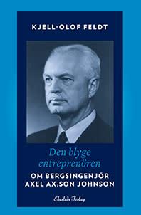 Ny bok: Den blyge entreprenören - om Bergsingenjör Axel Ax:son Johnson av Kjell-Olof Feldt