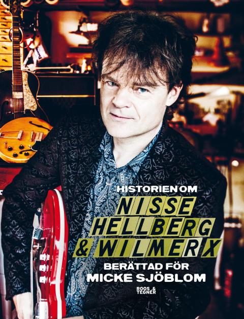 Nisse Hellberg, en av Sveriges största rockmusiker och låtskrivare ger ut bok om åren i Wilmer X, sin solokarriär och livet däremellan