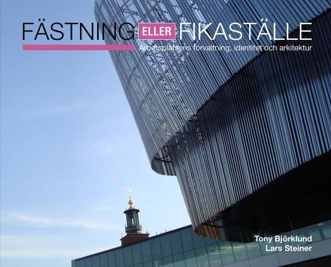 """Ny bok: """"Fästning eller fikaställe"""" – en beskrivning och analys kring arbetsplatsens förändring"""