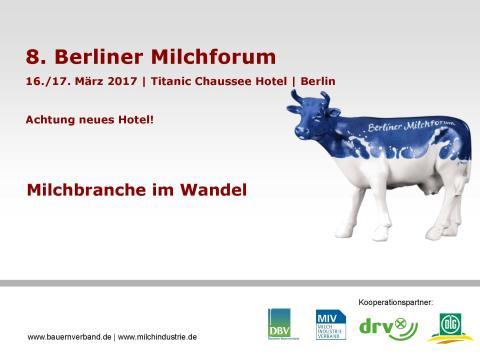 """8. Berliner Milchforum 16./17. März 2017 - """"Milchbranche im Wandel"""""""