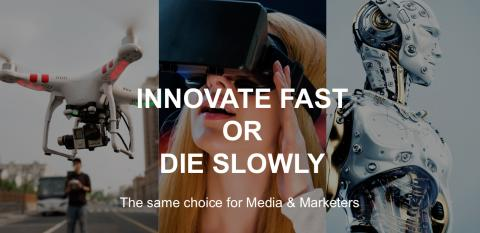 Innovate Fast or Die Slowly - The Same Choice for Media & Marketers