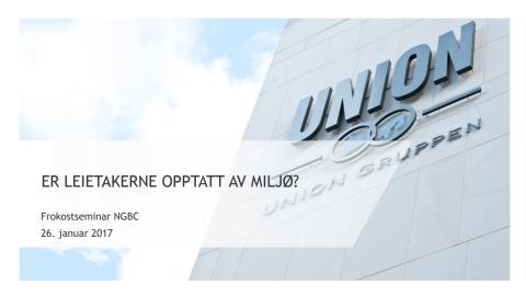 Innlegg: BREEAM-NOR og kontormarkedet, Robert Nystad, Union Gruppen, 26.01.17