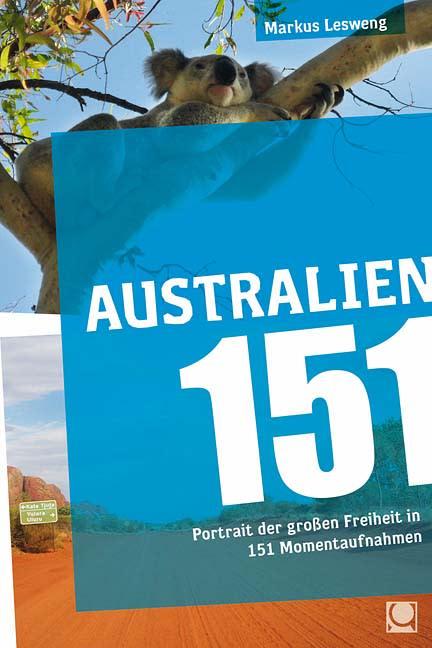 Australien 151 - Portrait der großen Freiheit in 151 Momentaufnahmen