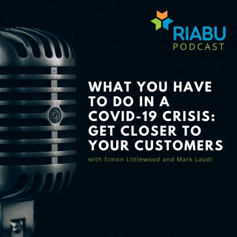 What you have to do in a COVID-19 crisis – get closer to your customers