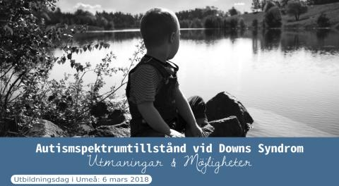 """Informationsdag  i Umeå den 6 mars - """"Autism vid Downs Syndrom"""""""