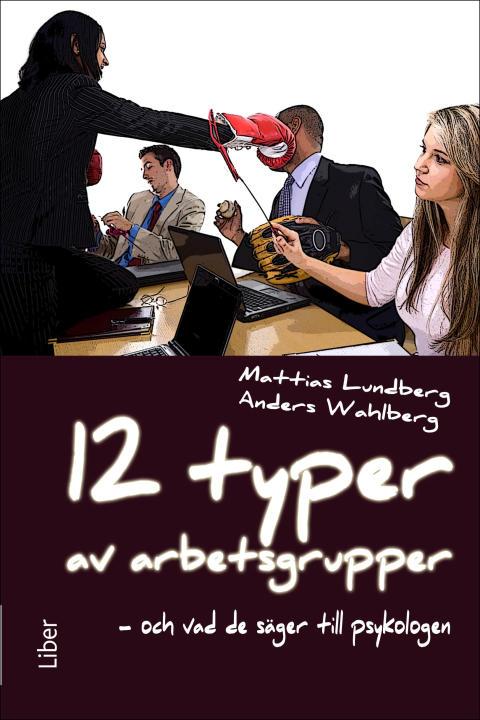 """Pressinbjudan till bokrelease: """"12 typer av arbetsgrupper - och vad de säger till psykologen"""" av Mattias Lundberg & Anders Wahlberg #bokmassan"""