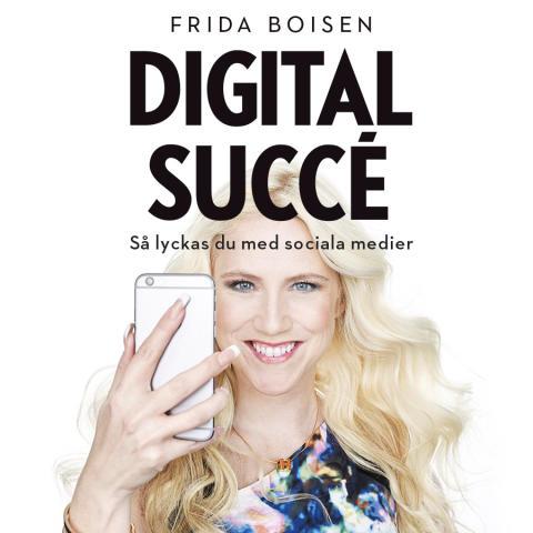 """Frida Boisens succébok """"Digital succé"""" kommer för första gången som ljudbok!"""
