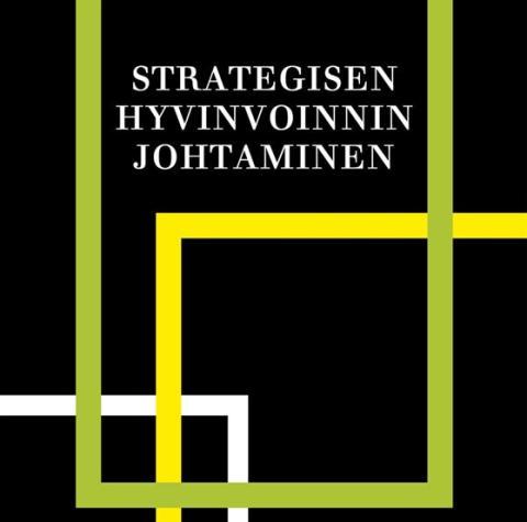 Säästöjä ja käyttökatetta strategisen hyvinvoinnin johtamisella