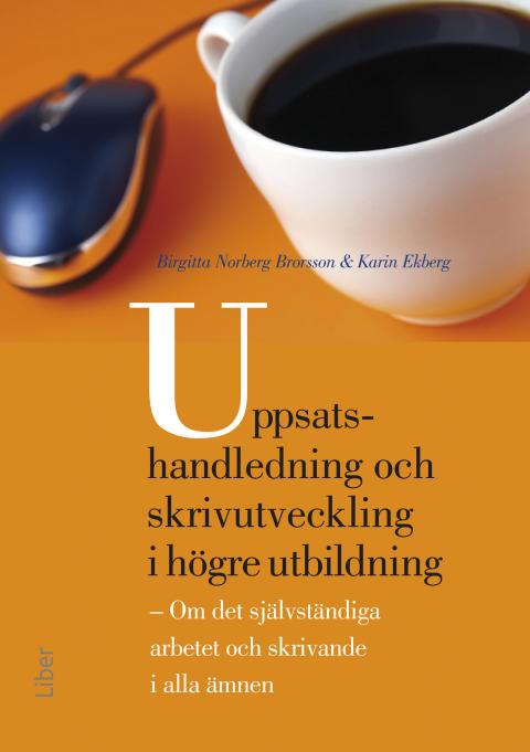 Uppsatshandledning och skrivutveckling i högre utbildning - Om det självständiga arbetet och skrivande i alla ämnen
