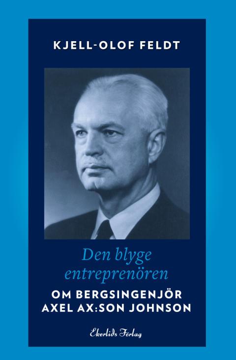 Omslag till Den blyge entreprenören - om Bergsingenjör Axel Ax:son Johnson