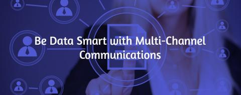 Be Data Smart with Multi-Channel Communications