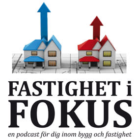 Fastighet i fokus - en podcast för dig inom bygg och fastighet