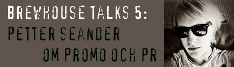 Brewhouse Talks 5: Musik och promotion med Petter Seander