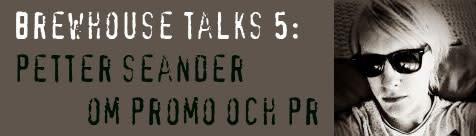 Brewhouse Talks 5: Musik och promotion med Petter Seander