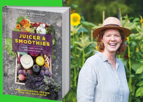 Cecilia Davidssons härliga juicer, smoothies och andra hälsosamma recept!