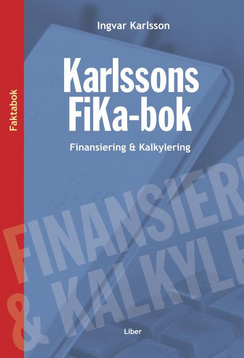 Karlssons FiKa-bok Finansiering och kalkylering - Ger grunderna - enkelt och konkret!