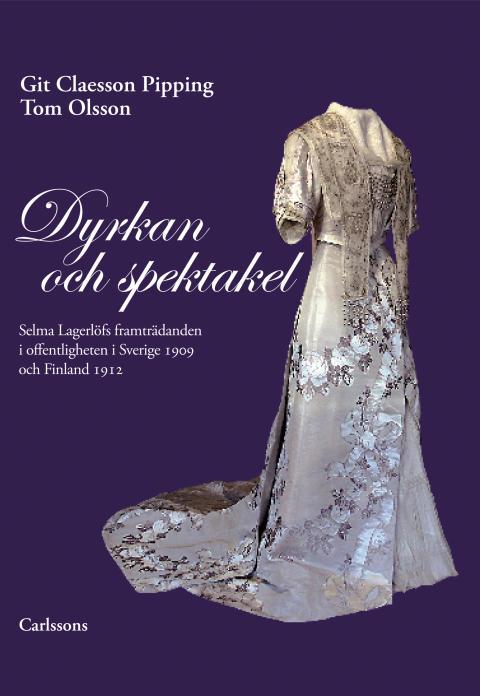 Ny bok: Dyrkan och spektakel – Om Selma Lagerlöfs framträdanden