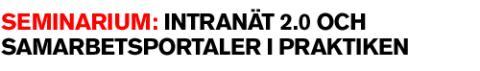 FRUKOSTSEMINARIUM: INTRANÄT 2.0 OCH SAMARBETSPORTALER I PRAKTIKEN