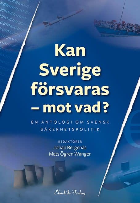 Ny bok: Kan Sverige försvaras - mot vad? En antologi om svensk säkerhetspolitik