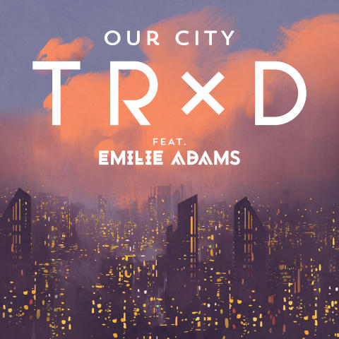 TRXD Our City feat Emilie Adams - cover