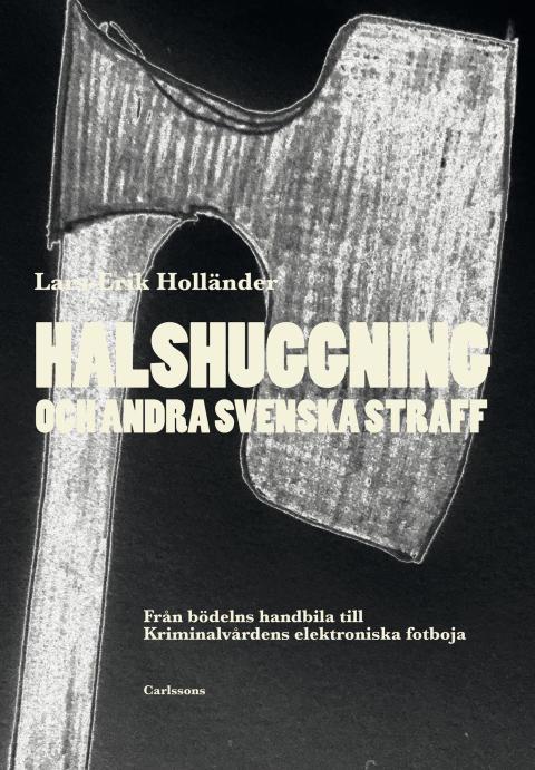 Halshuggning och andra svenska straff. Ny bok!