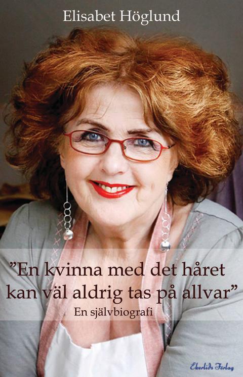 """Ny bok: """"En kvinna med det håret kan väl aldrig tas på allvar"""" av Elisabet Höglund"""