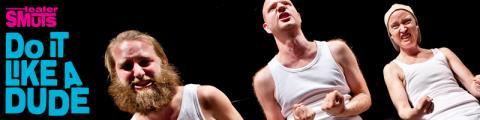 Do it Like a Dude, Teater SMUTS, ger två föreställningar på Moriska Paviljongen