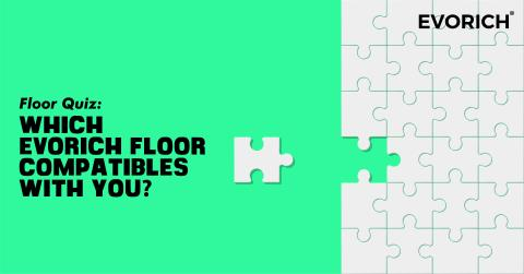Floor Quiz: Which EVORICH floor compatibles with you?