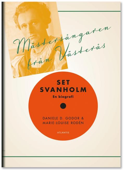Mästersångaren från Västerås :  Set Svanholm av Daniele D. Godor och Marie-Louise Rodén