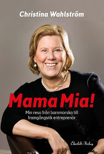 Ny bok: Mama Mia! Min resa från barnmorska till framgångsrik entreprenör av Christina Wahlström