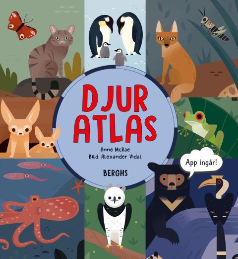 Omslagsbild Djuratlas av Anne McRae och Alexander Vidal. ISBN 9150222456. Boken utkommer 22 mars 2018.
