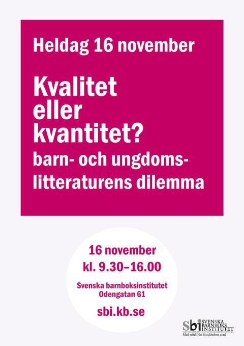 Heldag på Svenska barnboksinstitutet 16 november Kvalitet eller kvantitet? Barn- och ungdomslitteraturens dilemma