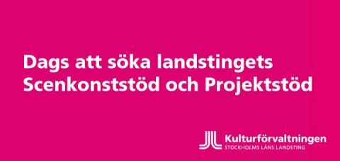 Dags att söka Scenkonststöd och Projektstöd från Stockholms läns landsting