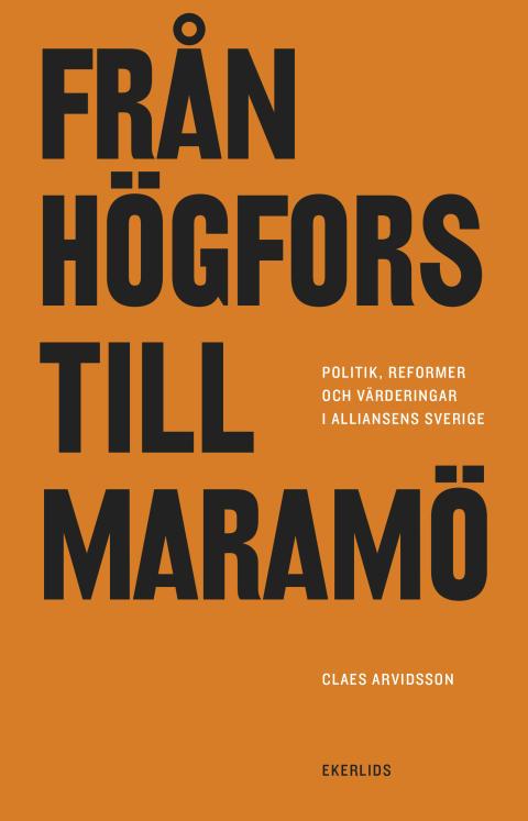 Omslag till boken Från Högfors till Maramö - politik reformer och värderingar i Alliansens Sverige