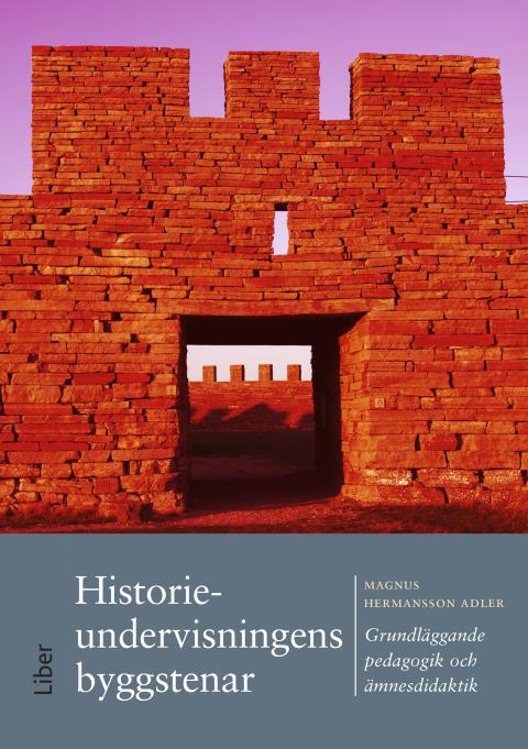 Historieundervisningens byggstenar - grundläggande pedagogik och ämnesdidaktik