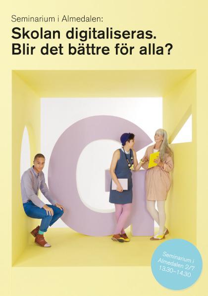 Skolan digitaliseras. Blir det bättre för alla? - seminarium i Almedalen.