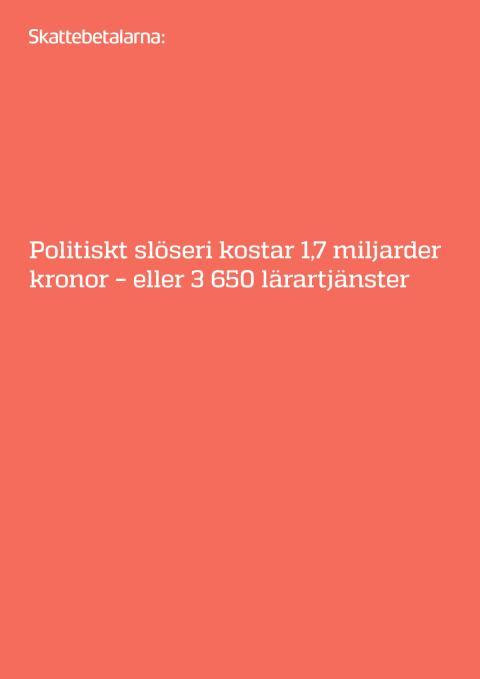 Politiskt slöseri kostar 1,7 miljarder kronor – eller 3 650 lärartjänster